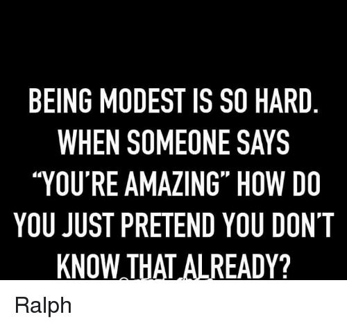 Amazing Meme: BEING MODEST ISSO HARD WHEN SOMEONE SAYS YOU'RE AMAZING