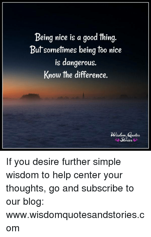 Being Nice Is a Good Thing Butsometimes Being Too Nice Is ...