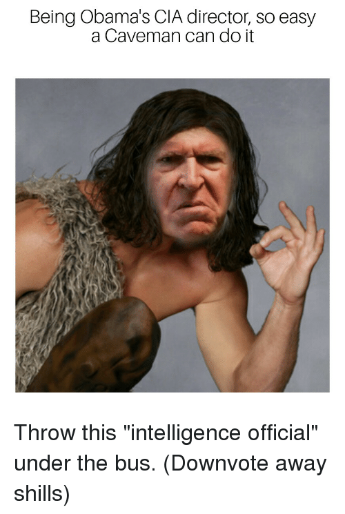 Being Obama S Cia Director So Easy A Caveman Can Do It Easy A Meme