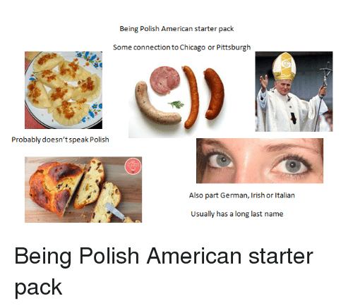Being Polish American Starter Pack Probably Doesn't Speak