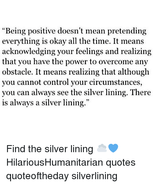 Being Positive Doesnt Mean Pretending Everything Is Okay All The