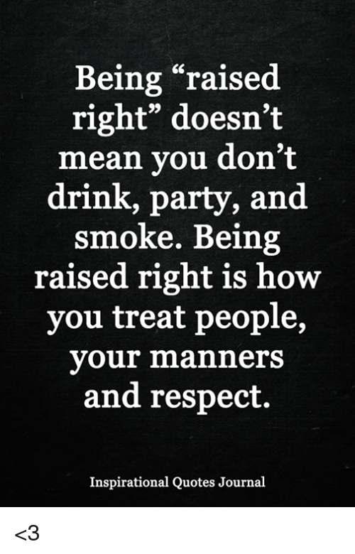 Being Raised Right Doesnt Mean You Dont Drink Party And Smoke
