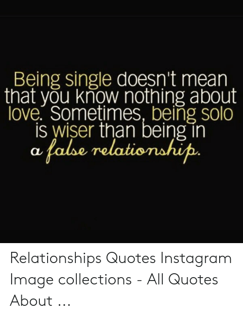 Being Single Doesn T Mean That You Know Nothing About Love Sometimes Being Solo Is Wiser Than Being In A False Relationship Relationships Quotes Instagram Image Collections All Quotes About Instagram