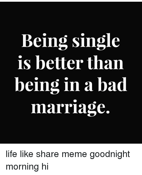 Being Single Is Better Than Being In A Bad Marriage Life