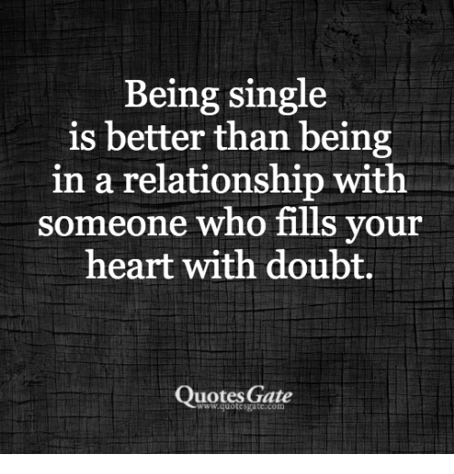 Being Single Is Better Than Being In A Relationship With Someone Who