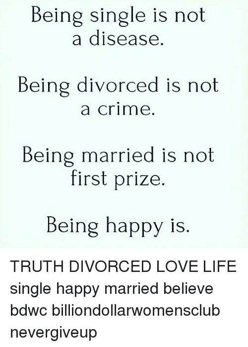 Being Single Is Not A Disease Being Divorced Is Not A Crime Being