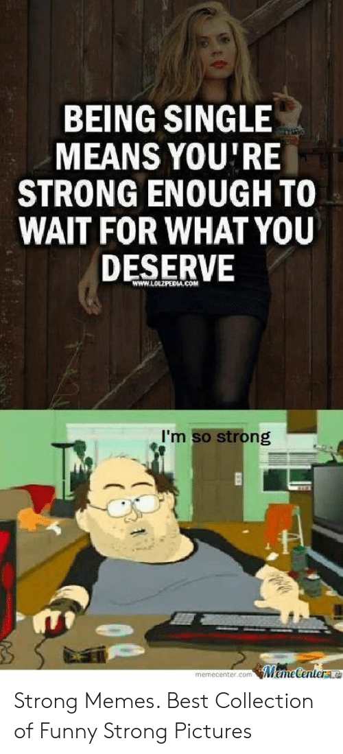 Being Single Means Youre Strong Enough To Wait For What You