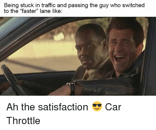 """Cars, Traffic, and Car: Being stuck in traffic and passing the guy who switched  to the """"faster"""" lane like:  who Ah the satisfaction 😎 Car Throttle"""