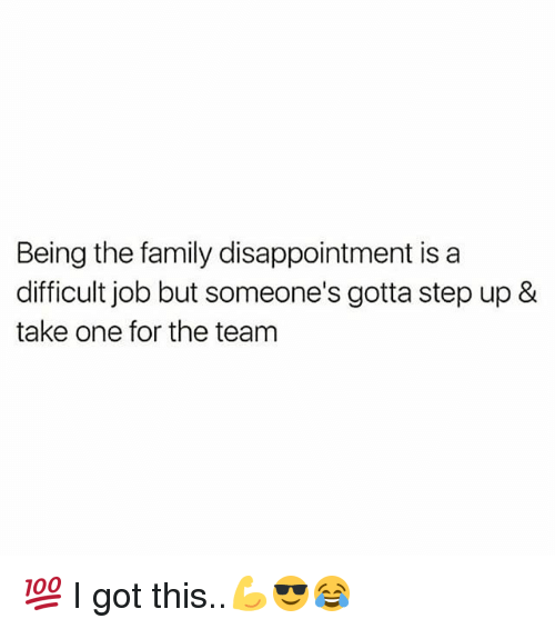Family, Memes, and 🤖: Being the family disappointment is a  difficult job but someone's gotta step up &  take one for the team 💯 I got this..💪😎😂