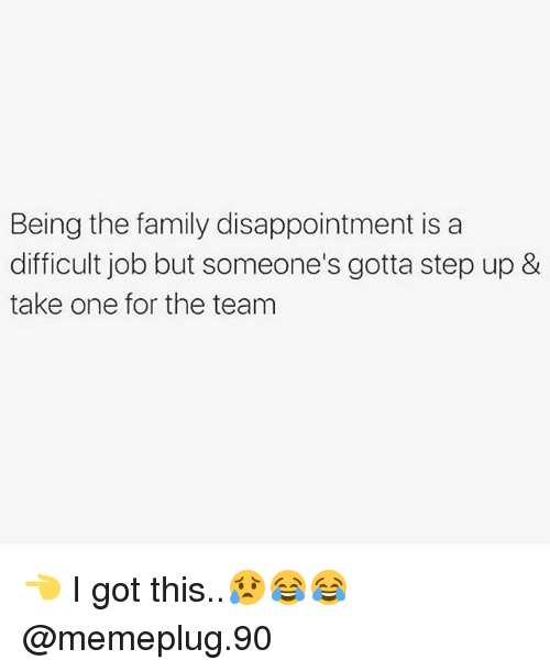 Family, Memes, and 🤖: Being the family disappointment is a  difficult job but someone's gotta step up &  take one for the team 👈 I got this..😥😂😂 @memeplug.90