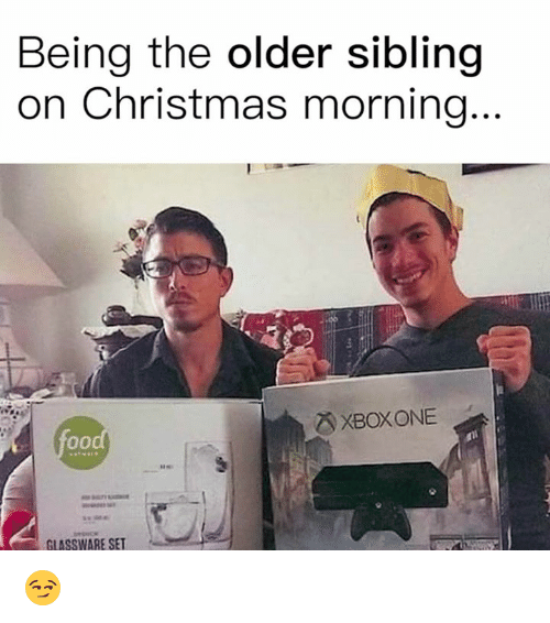 Christmas, Memes, and 🤖: Being the older sibling  on Christmas morning  XBOXONE  GLASSWARE SET 😏