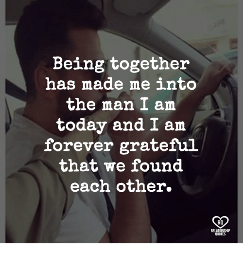 Being Together Has Made Me Into The Man I Am Today And I Am Forever
