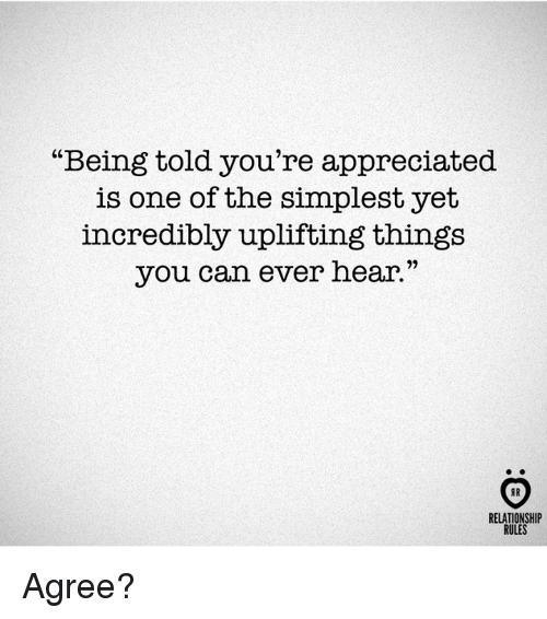 """Can, One, and You: """"Being told you're appreciated  is one of the simplest yet  incredibly uplifting things  you can ever hear.""""  RELATIONSHIP  RULES Agree?"""