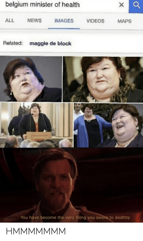 Belgium, Maggie De Block, and News: belgium minister of health  IMAGES  ALL  NEWS  VIDEOS  MAPS  Related:  maggie de block  You have become the very thing you swore to destroy HMMMMMMM
