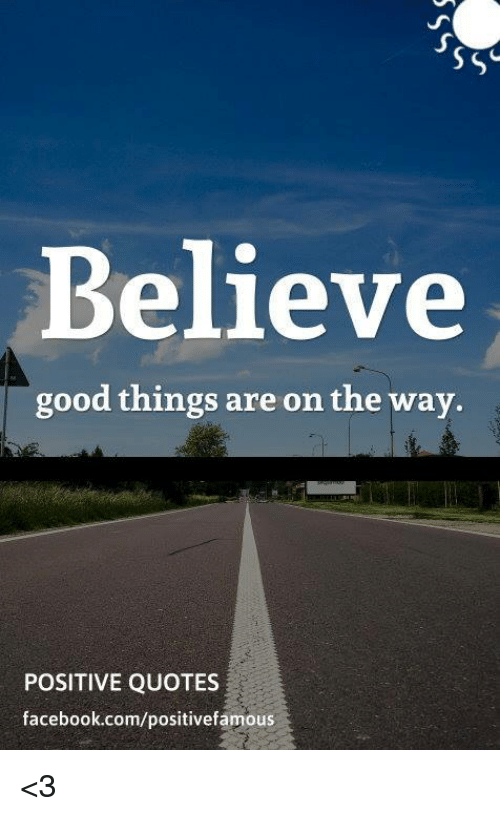 Believe Good Things Are On The Way Positive Quotes