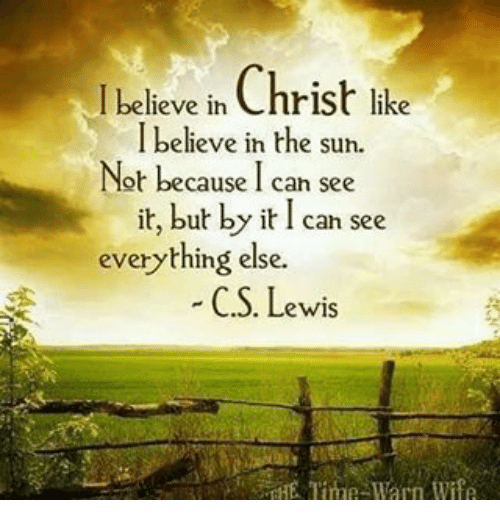 Memes, C. S. Lewis, and 🤖: believe in Christ like  I believe in the sun.  Not because I can see  it, but by it I can see  everything else.  C S. Lewis
