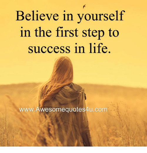 Life, Memes, and Success: Believe in yourself  in the first step to  success in life.  www.Awesomequotes4u.com