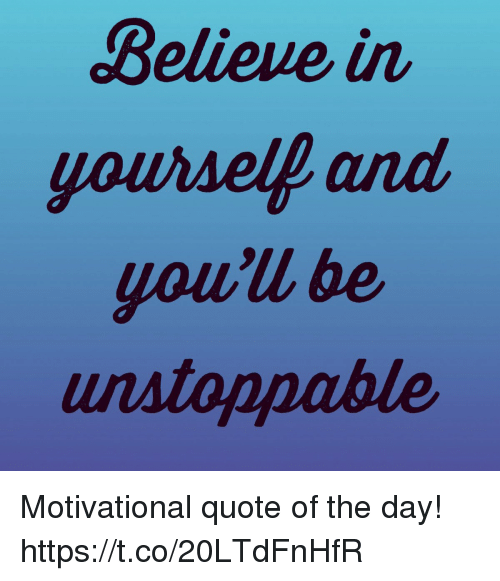 Believe in Yoursell and Yowll Be Unstoppable Motivational ...