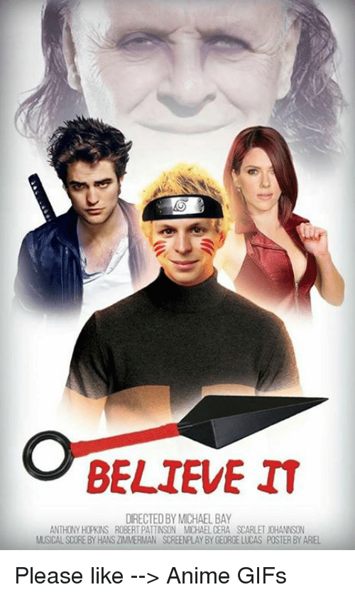 Memes, Michael Cera, and 🤖: BELIEVE IT  DIRECTED BY MICHAEL BAY  ANTHONY HOPKNS ROBERT PATTINSON MICHAEL CERA SCARLETJOHANNSON  MUSICALSCOREBY HANSZMMERMAN SCREENPLAYBYGEDRGE LUCAS POSTERBYAREL Please like --> Anime GIFs