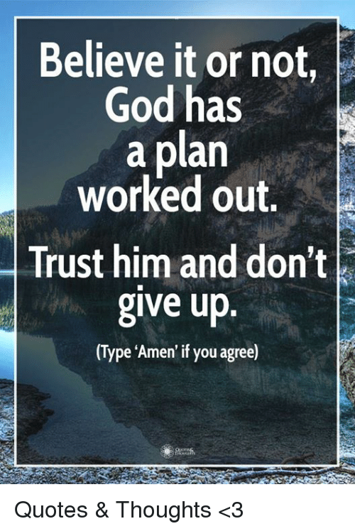 Believe It or Not God Has a Plan Worked Out Trust Him and ...