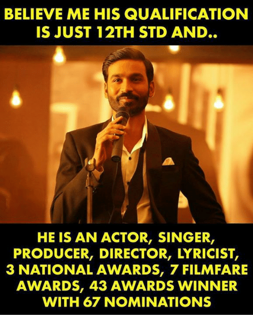Memes, Lyricist, and 🤖: BELIEVE ME HIS QUALIFICATION  IS JUST 12TH STD AND..  HE IS AN ACTOR, SINGER,  PRODUCER, DIRECTOR, LYRICIST,  3 NATIONAL AWARDS, 7 FILMFARE  AWARDS, 43 AWARDS WINNER  WITH 67 NOMINATIONS