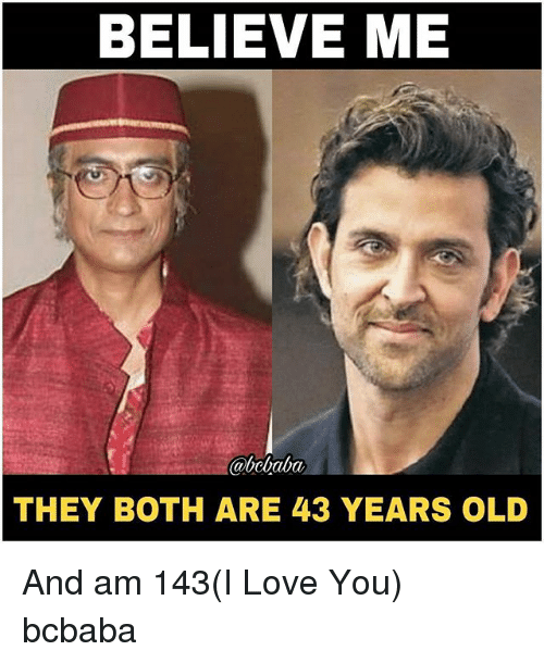 Love, Memes, and I Love You: BELIEVE ME  THEY BOTH ARE 43 YEARS OLD And am 143(I Love You) bcbaba
