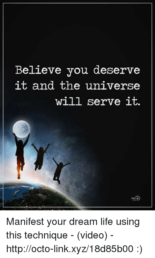 Believe You Deserve It and the Universe Will Serve It Manifest Your