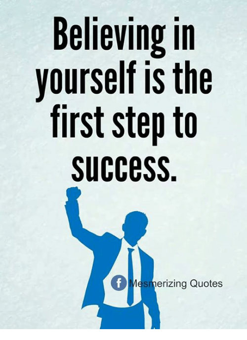 Steps Of Success Quotes: Believing In Yourselfis The First Step To SucceSS