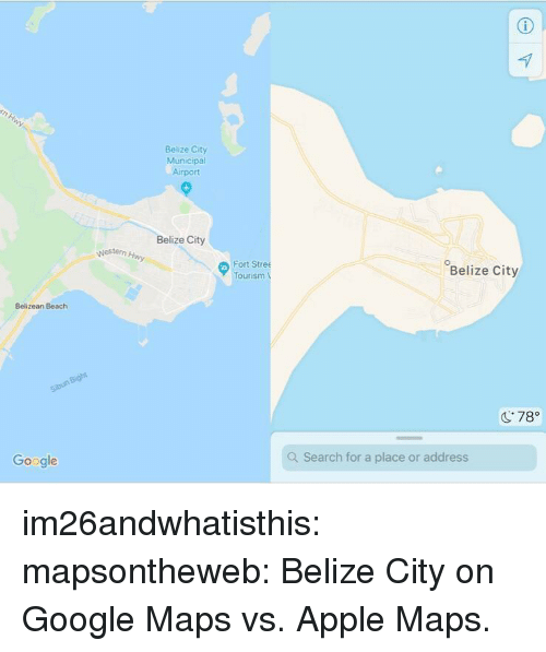 "Apple, Google, and Target: Belize City  Municipal  Airport  Belize City  Nestern  Fort Stree  Tourism  Belize City  Belizean Beach  C78""  Google  Q Search for a place or address im26andwhatisthis:  mapsontheweb:  Belize City on Google Maps vs. Apple Maps."