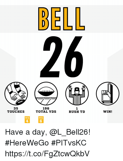 Memes, Rush, and 🤖: BELL  26  35  TOUCHES  196  TOTAL YDS  1  RUSH TD  WIN!  WK  4  6 Have a day, @L_Bell26! #HereWeGo  #PITvsKC https://t.co/FgZtcwQkbV