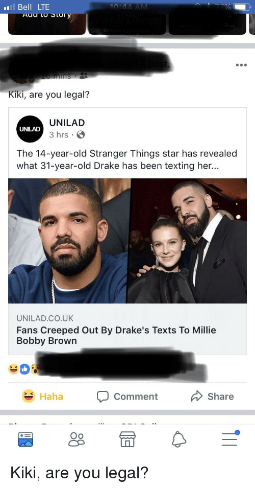 Drake, Funny, and Texting: Bell LTE  Kiki, are you legal?  UNILAD  3 hrs  UNILAD  The 14-year-old Stranger Things star has revealed  what 31-year-old Drake has been texting her...  UNILAD.CO.UK  Fans Creeped Out By Drake's Texts To Millie  Bobby Brown  h Comment Share  Haha  Oo