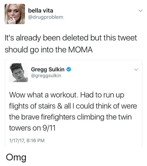 9/11, Climbing, and Memes: bella vita  (a drug problem  It's already been deleted but this tweet  should go into the MOMA  Gregg Sulkin  agreggsulkin  Wow what a workout. Had to run up  flights of stairs & all I could think of were  the brave firefighters climbing the twin  towers on 9/11  1/17/17, 8:16 PM Omg
