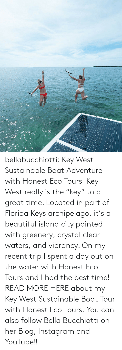 """Beautiful, Instagram, and Tumblr: :: bellabucchiotti:  Key West Sustainable Boat Adventure with Honest Eco Tours  Key West really is the """"key"""" to a great time. Located in part of Florida Keys  archipelago, it's a beautiful island city painted with greenery,  crystal clear waters, and vibrancy. On my recent trip I spent a day out  on the water with Honest Eco Tours and I had the best time!  READ MORE HERE about my Key West Sustainable Boat Tour with Honest Eco Tours. You can also follow Bella Bucchiotti on her Blog, Instagram and YouTube!!"""