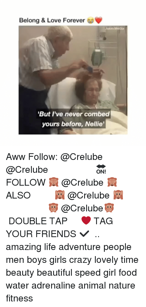 Aww, Beautiful, and Crazy: Belong & Love Forever  Media  But I've never combed  yours before, Nellie Aww Follow: @Crelube ⠀⠀⠀⠀ ⠀@Crelube ⠀⠀⠀⠀ ⠀⠀ ⠀⠀⠀⠀⠀ ⠀⠀🔛FOLLOW 🙈 @Crelube 🙈 ⠀⠀⠀⠀ ⠀⠀⠀⠀⠀⠀ALSO ⠀ 🙉 @Crelube 🙉 ⠀ ⠀⠀ ⠀ ⠀ ⠀ ⠀ ⠀ ⠀⠀⠀⠀⠀ 🙊 @Crelube🙊 ⠀⠀⠀⠀ ⠀ ⠀⠀⠀⠀ DOUBLE TAP ❤️ TAG YOUR FRIENDS ✔️ ⠀⠀⠀⠀ .. amazing life adventure people men boys girls crazy lovely time beauty beautiful speed girl food water adrenaline animal nature fitness
