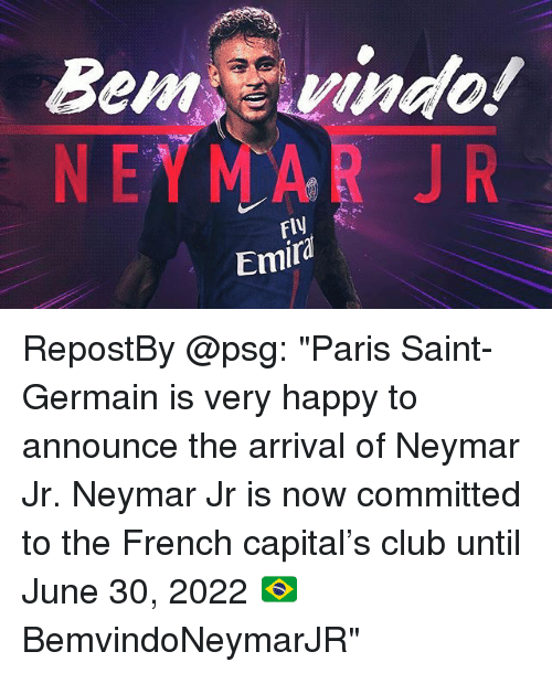 "Club, Memes, and Neymar: Bemvindo!  NEYMAR JR  FIy  Emird RepostBy @psg: ""Paris Saint-Germain is very happy to announce the arrival of Neymar Jr. Neymar Jr is now committed to the French capital's club until June 30, 2022 🇧🇷 BemvindoNeymarJR"""