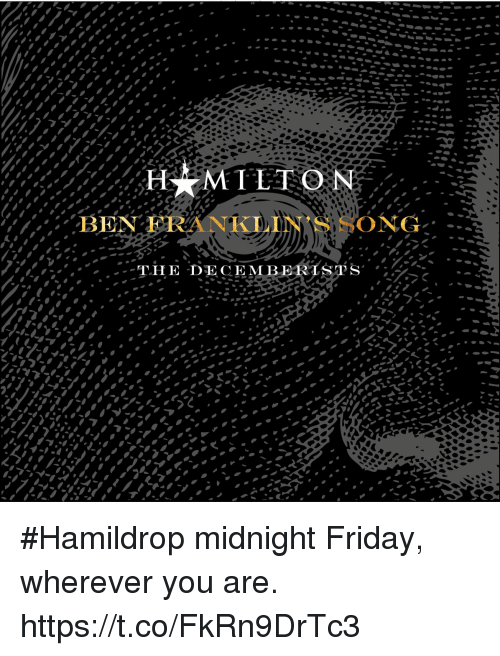 Friday, Memes, and 🤖: BEN FRANKLIN'S SONG #Hamildrop midnight Friday, wherever you are. https://t.co/FkRn9DrTc3