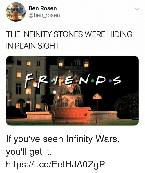 Funny, Infinity, and In Plain Sight: Ben Rosen  @ben_rosen  THE INFINITY STONES WERE HIDING  IN PLAIN SIGHT If you've seen Infinity Wars, you'll get it. https://t.co/FetHJA0ZgP