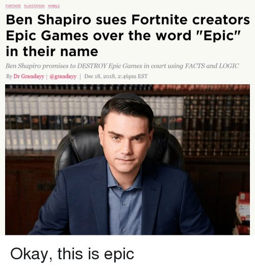"""Facts, Logic, and Games: Ben Shapiro sues Fortnite creators  Epic Games over the word """"Epic""""  in their name  Ben Shapiro promises to DESTROY Epic Games in court using FACTS and LOGIC  By Dr Grandayy 