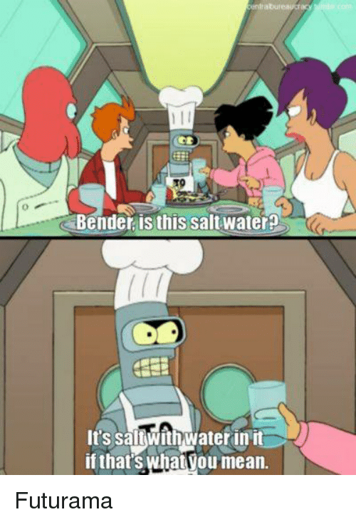 Bender Is This Saltwater Its Saltwithwaterin It If Thats What You