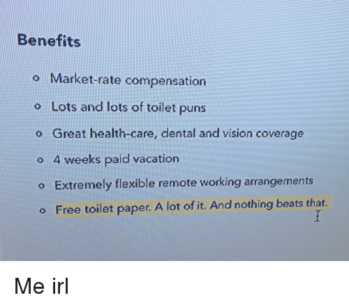 Benefits O Market-Rate Compensation O Lots and Lots of