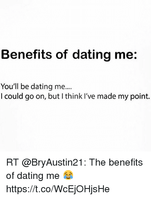 Benefits of dating me you will be dating me