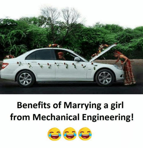 Memes, Girl, and Engineering: Benefits of Marrying a girl  from Mechanical Engineering!