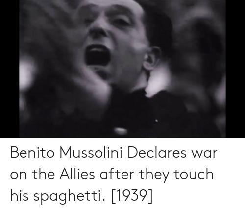 Spaghetti, War, and Mussolini: Benito Mussolini Declares war on the Allies after they touch his spaghetti. [1939]