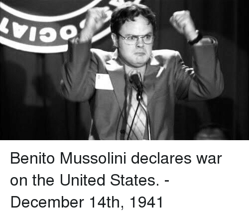 United, United States, and War: Benito Mussolini declares war on the United States. -December 14th, 1941