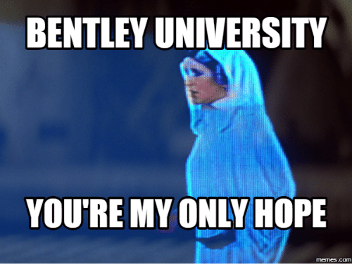 Hope-Meme, Your-My-Only-Hope, and Youre My Noodle: BENTLEY UNIVERSITY  YOU'RE MY ONLY HOPE  memes.com