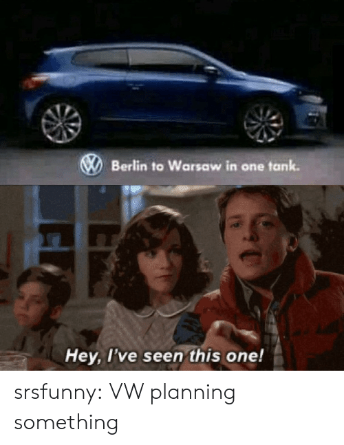 Tumblr, Blog, and Net: Berlin to Warsaw in one tank  Hey, l've seen this one! srsfunny:  VW planning something