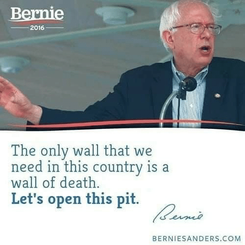 Death, Bernie, and Com: Bernie  -2016  The only wall that  need in this country is a  wall of death.  Let's open this p  BERNIESANDERS.COM