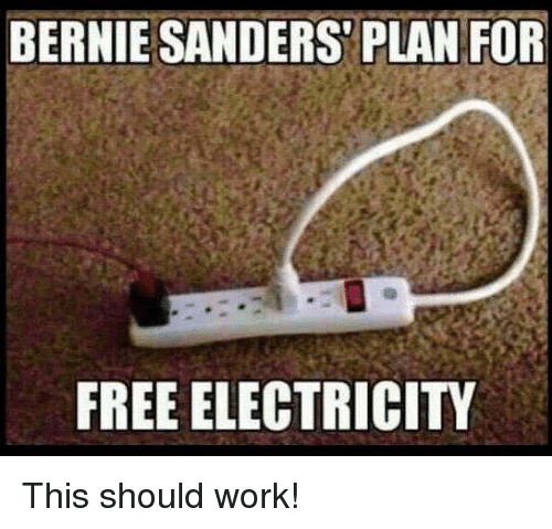 Bernie Sanders Memes And Work Plan For Free Electricity This Should