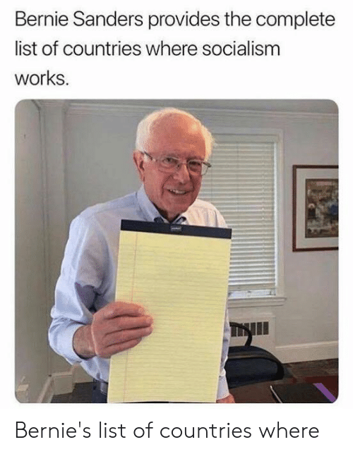 Bernie Sanders, Socialism, and Bernie: Bernie Sanders provides the complete  list of countries where socialism  works. Bernie's list of countries where