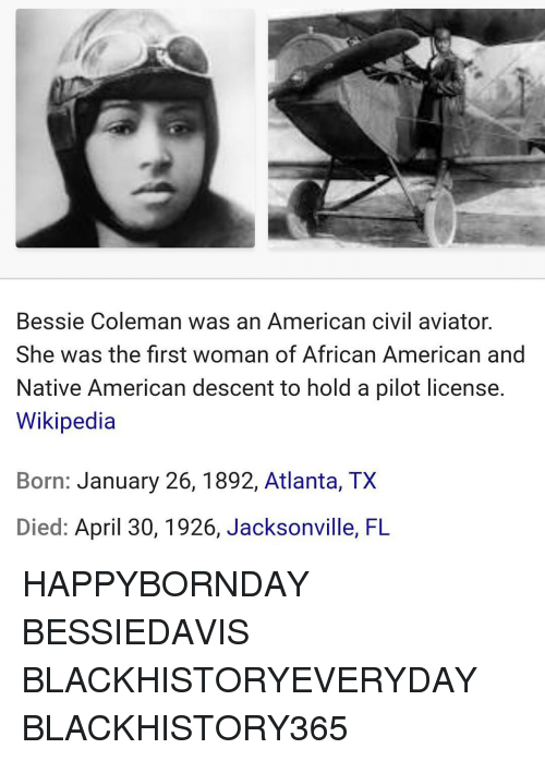 a biography of elizabeth bessie coleman an african american pilot Bessie coleman (january 26, 1892 – april 30, 1926) was an american civil aviatrixshe was the first woman of african-american descent and the first of native american descent, to hold a pilot license.